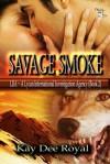 Savage Smoke - Kay Dee Royal