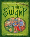 Superhero Swamp: A Slimy, Smelly Way to Find the Superhero God Placed in You! - John T. Trent, Matthew Finger
