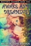 Awake and Dreaming (Beautiful Madness, #2) - Kellie Sheridan