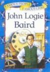 John Logie Baird (Famous People, Famous Lives) - Nicola Baxter, Richard Morgan