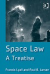 Space Law: A Treatise - Francis Lyall, Paul B. Larsen