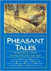 Pheasant Tales - Countrysport Press, Jim Fergus, Gene Hill, Chris Dorsey, Philip Bourjaily, Steve Grooms, Hugg