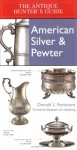 Antique Hunter's Guide To American Silver & Pewter - Donald L. Fennimore