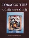 Tobacco Tins: A Collector's Guide - Douglas Congdon-Martin