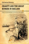 Charity and the Great Hunger in Ireland: The Kindness of Strangers - Christine Kinealy