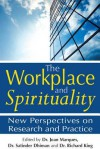 The Workplace and Spirituality: New Perspectives on Research and Practice - Dr Joan Marques, Dr Satinder Dhiman, Richard King