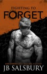 Fighting to Forget (The Fighting Series) - J.B. Salsbury