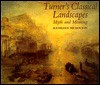 Turner's Classical Landscapes: Myth and Meaning - Kathleen Dukeley Nicholson