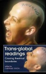 Trans-Global Readings: Crossing Theatrical Boundaries - Caridad Svich
