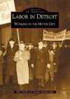 Labor in Detroit: Working in the Motor City - Mike Smith
