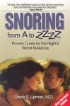 Snoring From A To ZZZZ: Proven Cures for the Night's Worst Nuisance - Derek Lipman