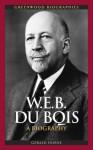 W.E.B. Du Bois: A Biography: A Biography - Gerald Horne