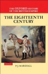 The Oxford History of the British Empire: Volume II: The Eighteenth Century: 2 - Wm. Roger Louis, P.J. Marshall, Alaine Low