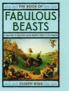 The Book of Fabulous Beasts: A Treasury from Ancient Times to the Present - Joseph Nigg, Joseph Nigg