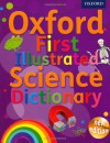Oxford First Illustrated Science Dictionary (Oxford Dictionary) - Oxford Dictionaries