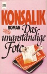 Das Unanständige Foto - Heinz G. Konsalik