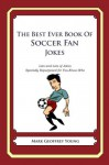 The Best Ever Book of Soccer Fan Jokes - Mark Young