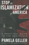 Stop the Islamization of America: A Practical Guide to the Resistance - Pamela Geller
