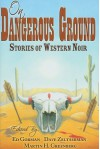 On Dangerous Ground: Stories of Western Noir - James Sallis, Bentley Little, Ed Gorman, Jeremiah Healy, Robert J. Randisi, James Reasoner, Bill Crider, Ken Bruen, Gary Lovisi, Harry Shannon, Jerry Raine, Patrick J. Lambe, Steve Hockensmith, Trey R. Barker, Desmond Barry, Norman Patridge, Jan Christensen, John L. Breen