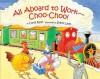 All Aboard to Work--Choo-Choo! - Carol Roth, Steve Lavis