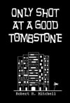 Only Shot At A Good Tombstone - Robert Mitchell