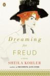 Dreaming for Freud: A Novel - Sheila Kohler