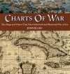 Charts of War: The Maps and Charts That Have Informed and Illustrated War at Sea - John Blake