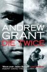 Die Twice (David Trevellyan Thriller 2) - Andrew Grant
