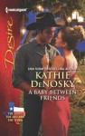 A Baby Between Friends (The Good, the Bad and the Texan) - Kathie DeNosky