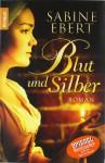 Blut und Silber - Sabine Ebert