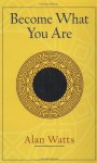 Become What You Are - Alan Wilson Watts, Mark Watts
