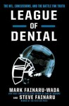 League of Denial: The NFL, Concussions, and the Battle for Truth - Mark Fainaru-Wada, Steve Fainaru