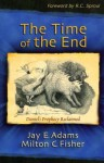The Time of the End: Daniel's Prophecy Reclaimed - Jay E. Adams, Milton C. Fisher