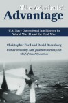 The Admirals' Advantage: U.S. Navy Operational Intelligence in World War II and the Cold War - Christopher Ford, David Rosenberg