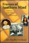 "Frames of Southern Mind: ""Reflections on the Stoic, Bi-Racial & Existential South"" - Jan Nordby Gretlund"