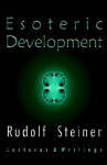 Esoteric Development: Lectures and Writings - Rudolf Steiner