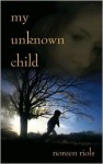My Unknown Child - Noreen Riols