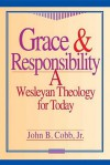 Grace and Responsibility: A Wesleyan Theology for Today - John B. Cobb Jr.