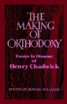 The Making of Orthodoxy: Essays in Honour of Henry Chadwick - Rowan Williams