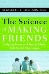The Science of Making Friends: Helping Socially Challenged Teens and Young Adults - Elizabeth Laugeson, John Elder Robison