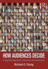 How Audiences Decide: A Cognitive Approach to Business Communication - Richard Young