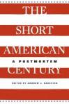 The Short American Century: A Postmortem - Andrew J. Bacevich, Jeffry A. Frieden, Akira Iriye, Emily S. Rosenberg