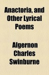 Anactoria, and Other Lyrical Poems - Algernon Charles Swinburne