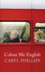 Colour Me English. by Caryl Phillips - Caryl Phillips