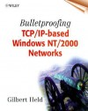 Bulletproofing TCP/IP Based Windows NT/2000 Networks - Gilbert Held
