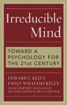 Irreducible Mind: Toward a Psychology for the 21st Century - Michael Grosso, Kelly, Edward F., , Emily Williams Kelly, Adam Crabtree, Alan Gauld