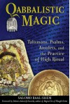 Qabbalistic Magic: Talismans, Psalms, Amulets, and the Practice of High Ritual - Salomo Baal-Shem, Dolores Ashcroft-Nowicki