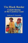 The Black Border: Gullah Stories of the Carolina Coast - Ambrose E. Gonzales