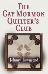 The Gay Mormon Quilter's Club - Johnny Townsend