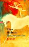 Herzensbrecher Roman - Alice Hoffman